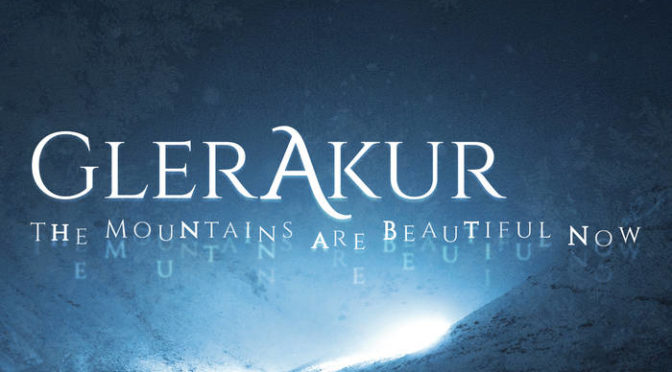 Underground Sounds: GlerAkur – The Mountains Are Beautiful Now